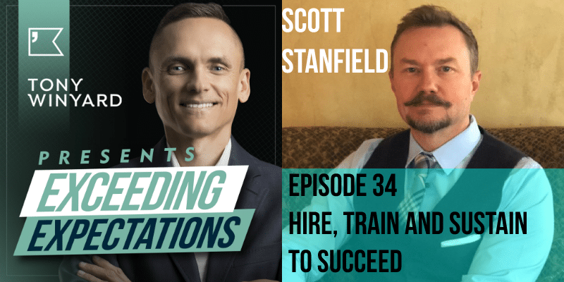 EE034 – Scott Stanfield – Hire Train and Sustain to Succeed