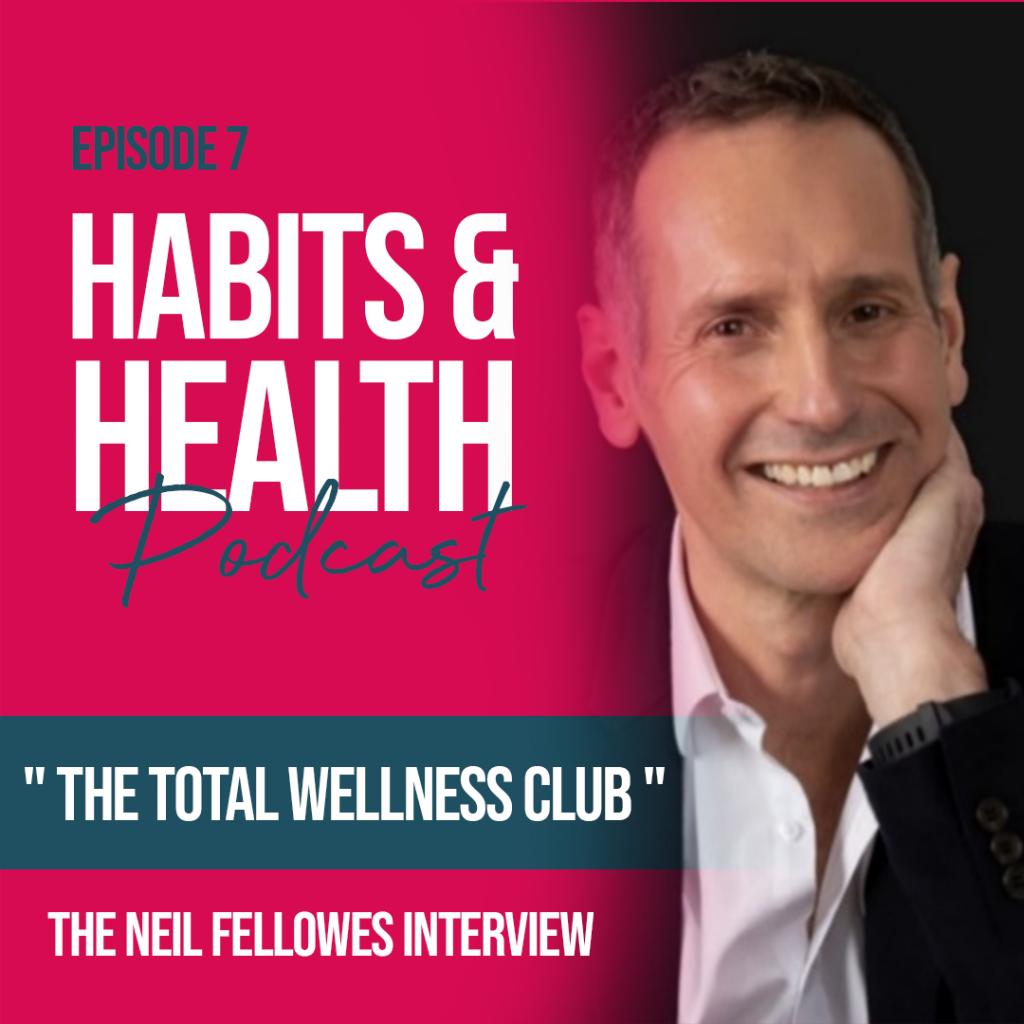 Habits & Health episode 7 - Neil Fellowes