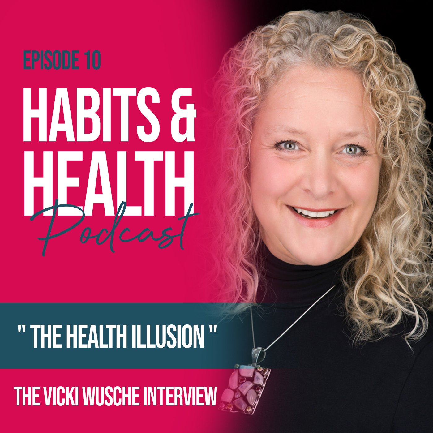 Habits & Health episode 10 - Vicki Wusche - The Health Illusion