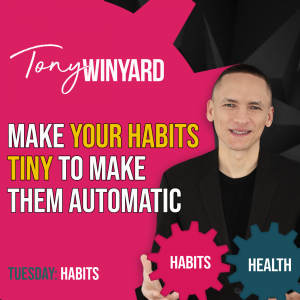 Make your habits tiny to make them automatic