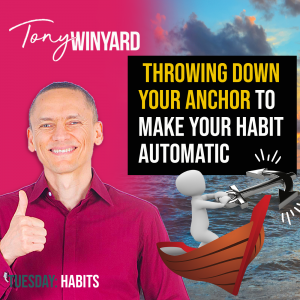 Throwing down your anchor to make your habits automatic