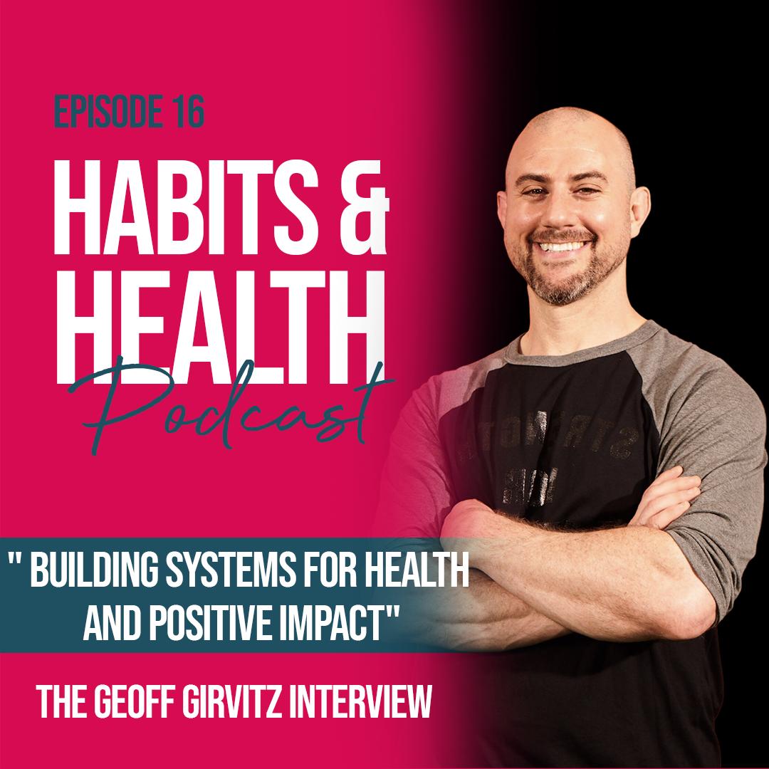 Habits & Health episode 16 Geoff Girvitz